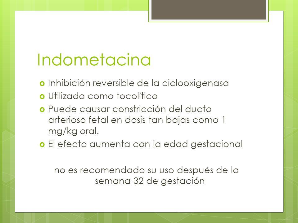 Indometacina Inhibición reversible de la ciclooxigenasa Utilizada como tocolítico Puede causar constricción del ducto arterioso fetal en dosis tan baj
