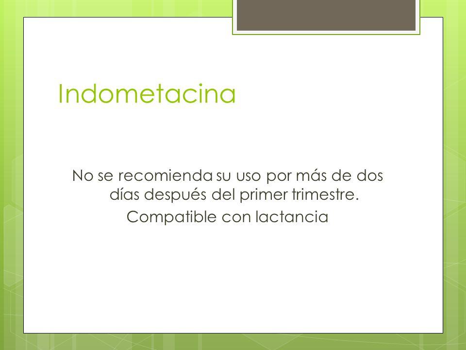 Indometacina No se recomienda su uso por más de dos días después del primer trimestre. Compatible con lactancia