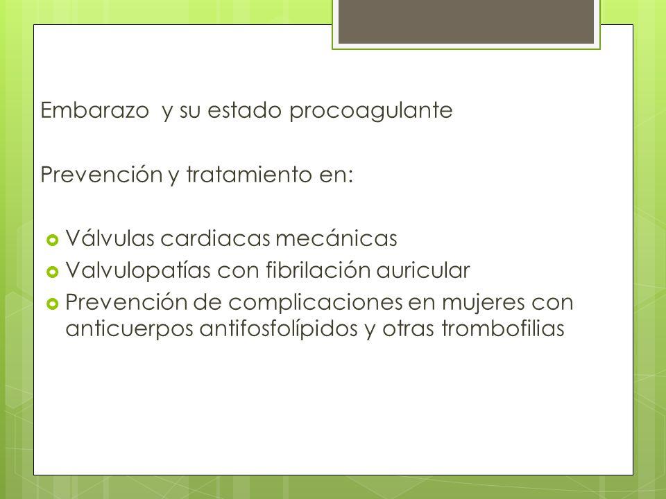 Embarazo y su estado procoagulante Prevención y tratamiento en: Válvulas cardiacas mecánicas Valvulopatías con fibrilación auricular Prevención de com