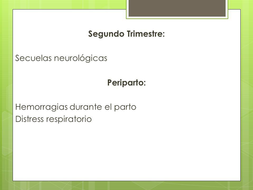 Segundo Trimestre: Secuelas neurológicas Periparto: Hemorragias durante el parto Distress respiratorio