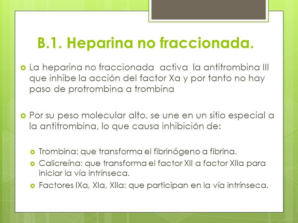 B.1. Heparina no fraccionada. La heparina no fraccionada activa la antitrombina III que inhibe la acción del factor Xa y por tanto no hay paso de prot