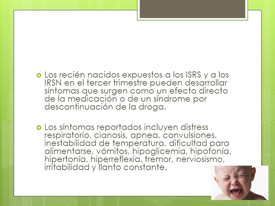 Los recién nacidos expuestos a los ISRS y a los IRSN en el tercer trimestre pueden desarrollar síntomas que surgen como un efecto directo de la medica