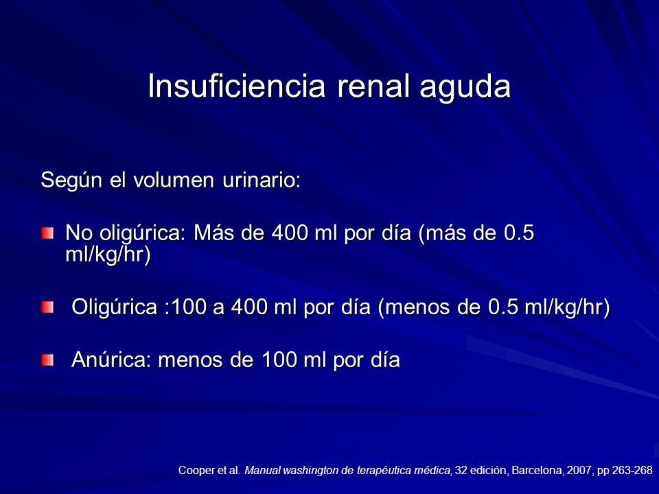 Insuficiencia renal aguda Según el volumen urinario: No oligúrica: Más de 400 ml por día (más de 0.5 ml/kg/hr) Oligúrica :100 a 400 ml por día (menos