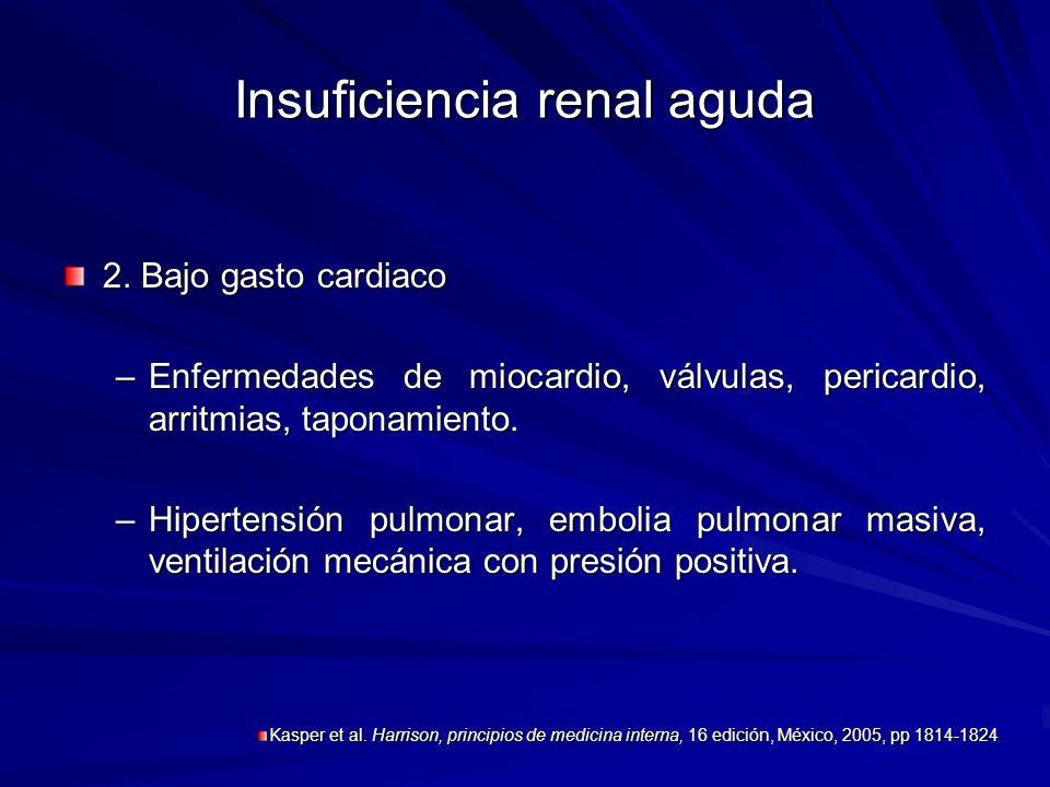 Insuficiencia renal aguda 2. Bajo gasto cardiaco –Enfermedades de miocardio, válvulas, pericardio, arritmias, taponamiento. –Hipertensión pulmonar, em