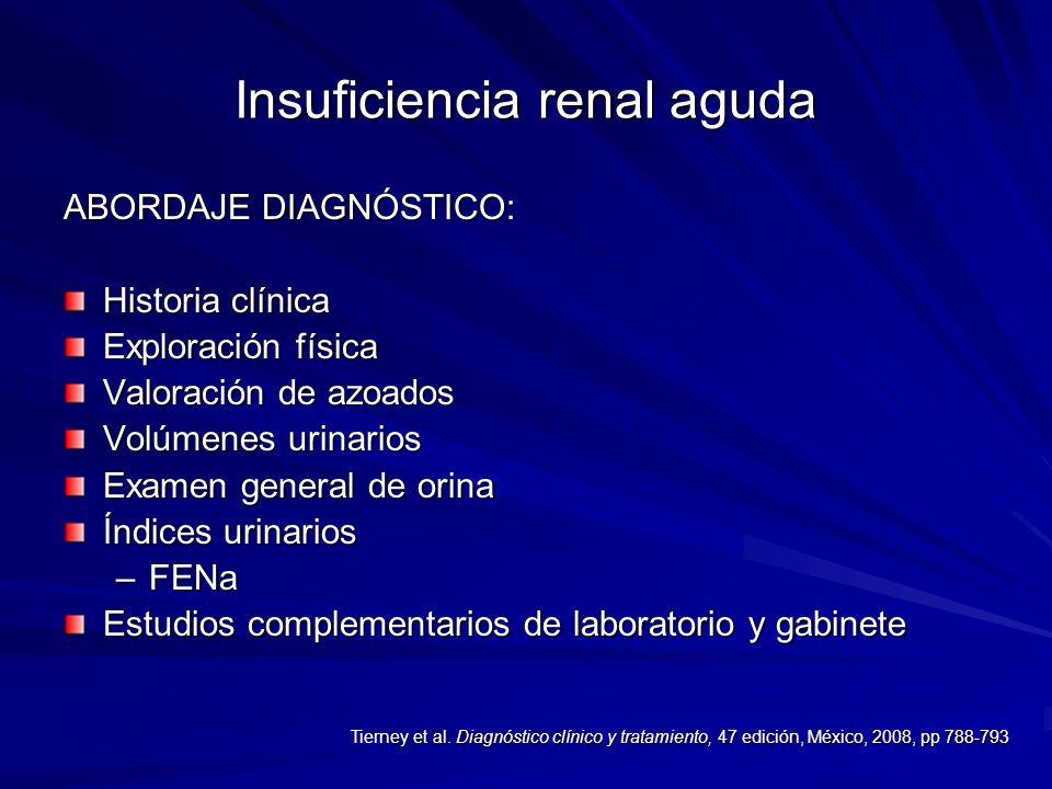 Insuficiencia renal aguda ABORDAJE DIAGNÓSTICO: Historia clínica Exploración física Valoración de azoados Volúmenes urinarios Examen general de orina