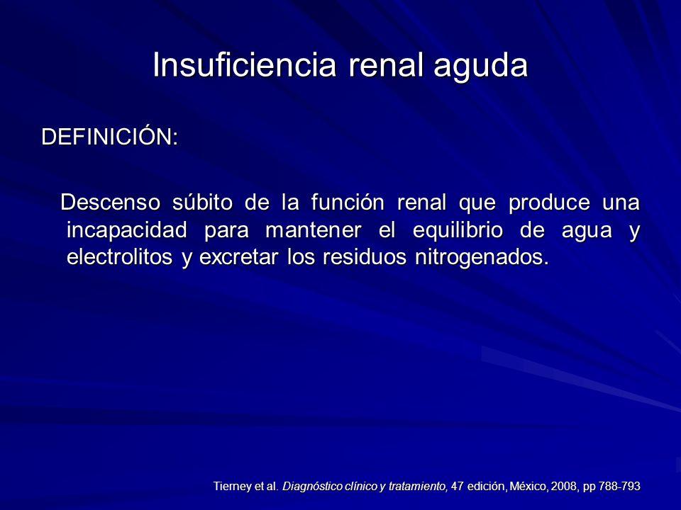Insuficiencia renal aguda DEFINICIÓN: Descenso súbito de la función renal que produce una incapacidad para mantener el equilibrio de agua y electrolit