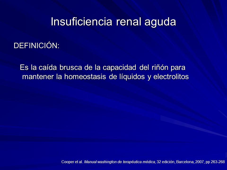 Insuficiencia renal aguda DEFINICIÓN: Es la caída brusca de la capacidad del riñón para mantener la homeostasis de líquidos y electrolitos Es la caída