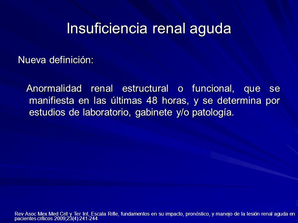 Insuficiencia renal aguda Nueva definición: Anormalidad renal estructural o funcional, que se manifiesta en las últimas 48 horas, y se determina por e