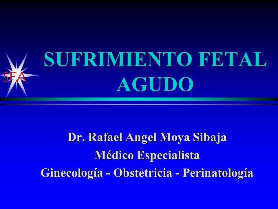 SFA SUFRIMIENTO FETAL Fisiopatología INTERCAMBIOS METABOLICOS ALTERADOS ALTERADOS LESION CELULAS FETALES APGARBAJOAPGARBAJO S.D.R.S.D.R.