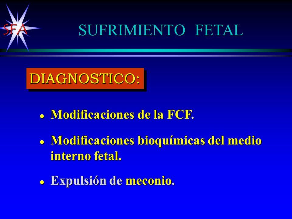 SFA SUFRIMIENTO FETAL l Modificaciones de la FCF. l Modificaciones bioquímicas del medio interno fetal. l Expulsión de meconio. DIAGNOSTICO:DIAGNOSTIC