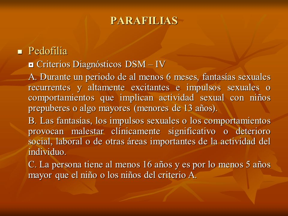 PARAFILIAS Pedofilia Pedofilia Criterios Diagnósticos DSM – IV Criterios Diagnósticos DSM – IV A. Durante un periodo de al menos 6 meses, fantasías se