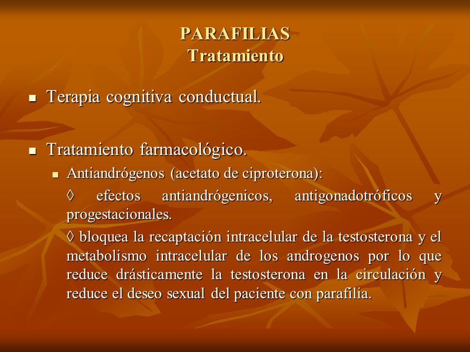 PARAFILIAS Tratamiento Terapia cognitiva conductual. Terapia cognitiva conductual. Tratamiento farmacológico. Tratamiento farmacológico. Antiandrógeno