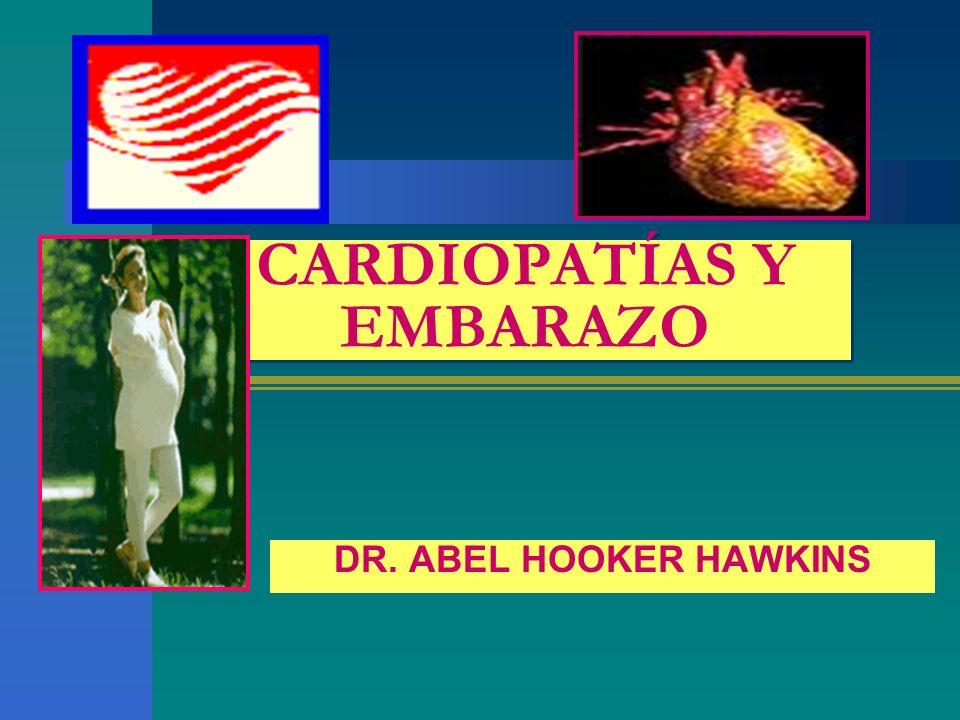 CARDIOPATÍAS Y EMBARAZO DR. ABEL HOOKER HAWKINS