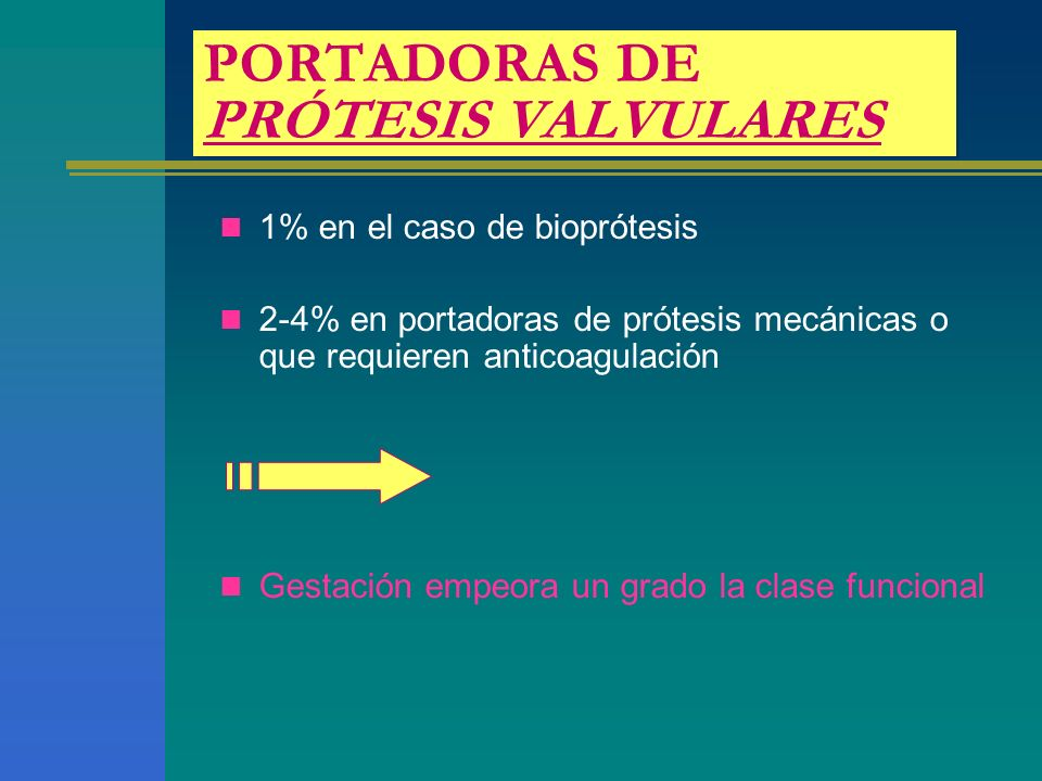 PORTADORAS DE PRÓTESIS VALVULARES 1% en el caso de bioprótesis 2-4% en portadoras de prótesis mecánicas o que requieren anticoagulación Gestación empeora un grado la clase funcional