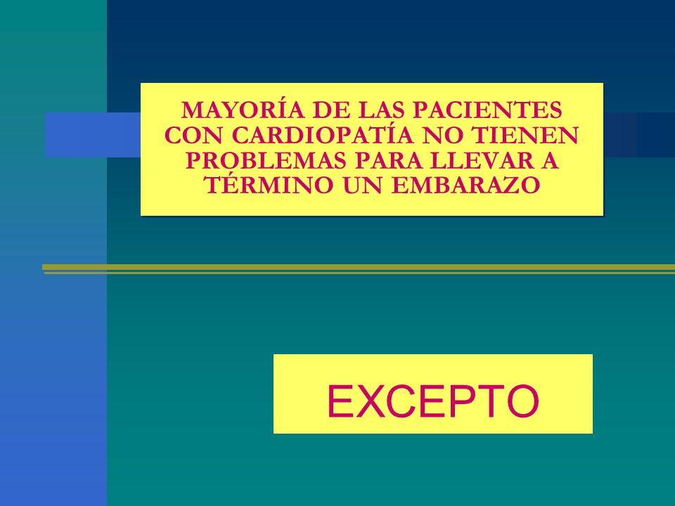 MAYORÍA DE LAS PACIENTES CON CARDIOPATÍA NO TIENEN PROBLEMAS PARA LLEVAR A TÉRMINO UN EMBARAZO EXCEPTO
