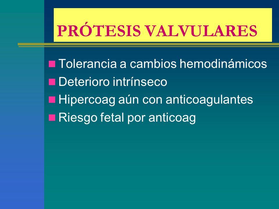 PRÓTESIS VALVULARES Tolerancia a cambios hemodinámicos Deterioro intrínseco Hipercoag aún con anticoagulantes Riesgo fetal por anticoag