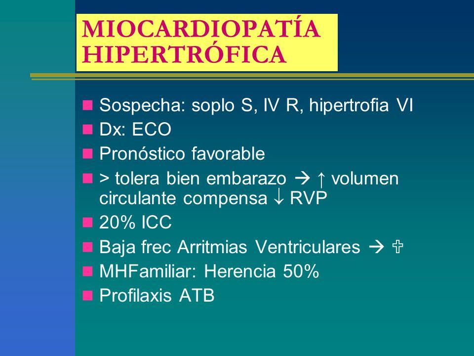 MIOCARDIOPATÍA HIPERTRÓFICA Sospecha: soplo S, IV R, hipertrofia VI Dx: ECO Pronóstico favorable > tolera bien embarazo volumen circulante compensa RV