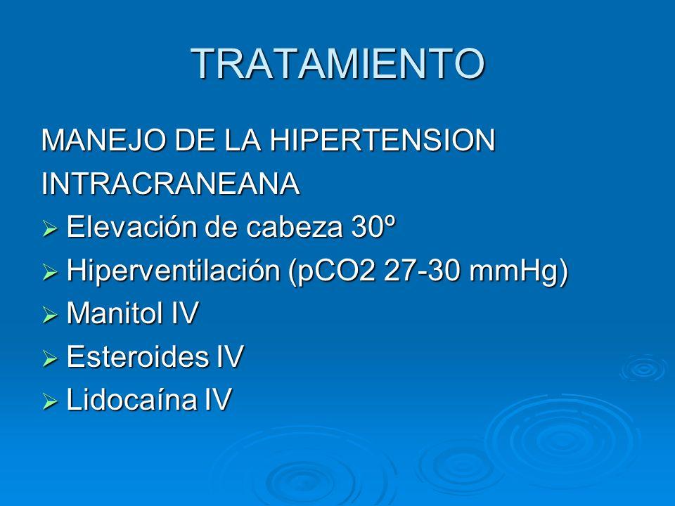 TRATAMIENTO MANEJO DE LA HIPERTENSION INTRACRANEANA Elevación de cabeza 30º Elevación de cabeza 30º Hiperventilación (pCO2 27-30 mmHg) Hiperventilació