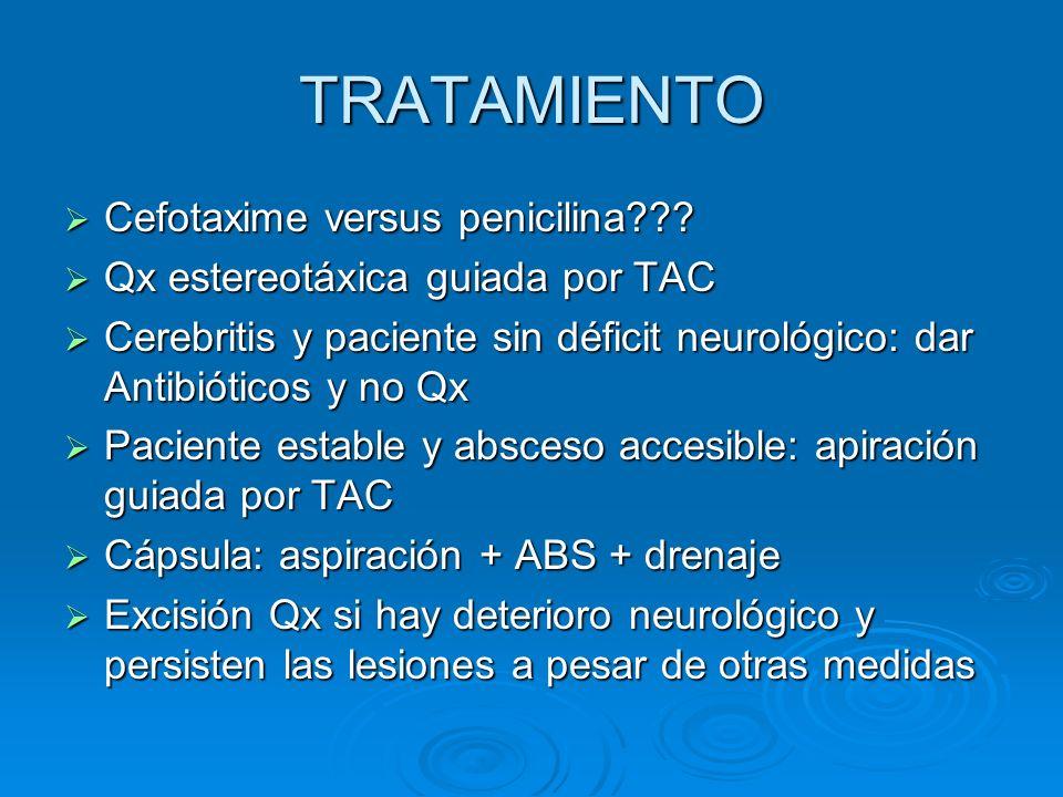 TRATAMIENTO Cefotaxime versus penicilina??? Cefotaxime versus penicilina??? Qx estereotáxica guiada por TAC Qx estereotáxica guiada por TAC Cerebritis