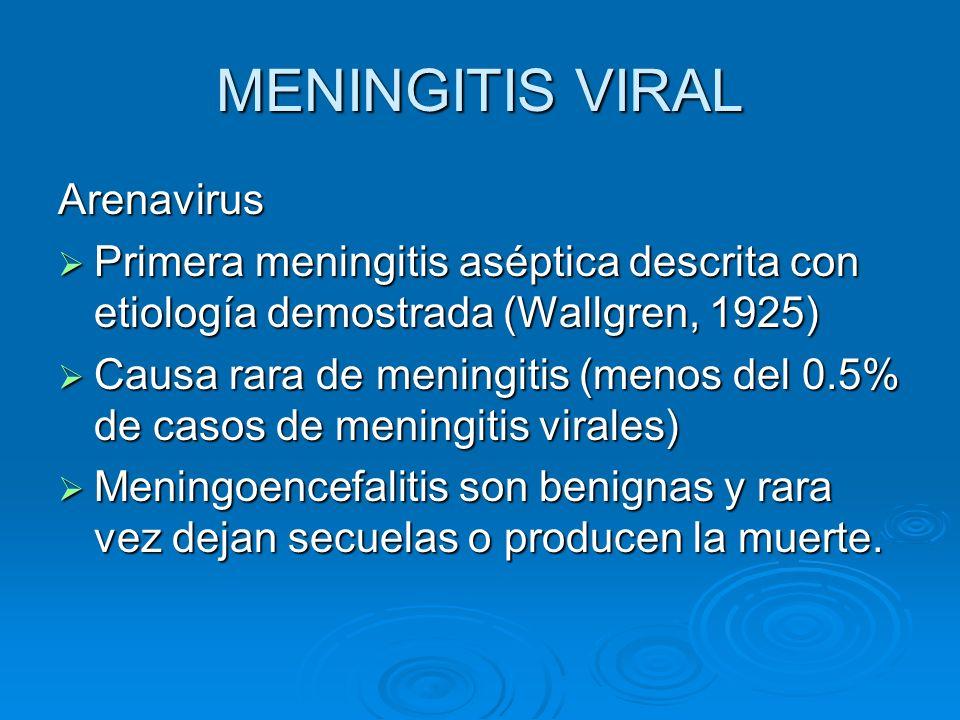 MENINGITIS VIRAL Arenavirus Primera meningitis aséptica descrita con etiología demostrada (Wallgren, 1925) Primera meningitis aséptica descrita con et