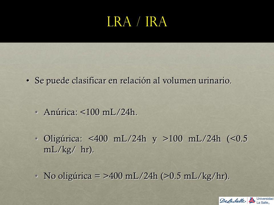 LRA / IRA Se puede clasificar en relación al volumen urinario.Se puede clasificar en relación al volumen urinario. Anúrica: <100 mL/24h.Anúrica: <100