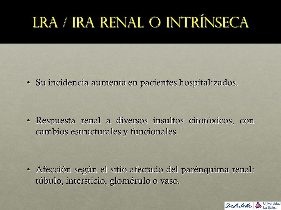 LRA / IRA renal o intrínseca Su incidencia aumenta en pacientes hospitalizados.Su incidencia aumenta en pacientes hospitalizados. Respuesta renal a di