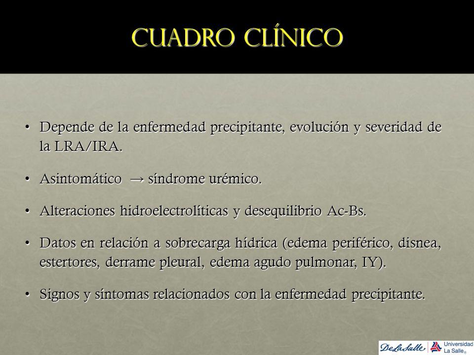 Cuadro clínico Depende de la enfermedad precipitante, evolución y severidad de la LRA/IRA.Depende de la enfermedad precipitante, evolución y severidad