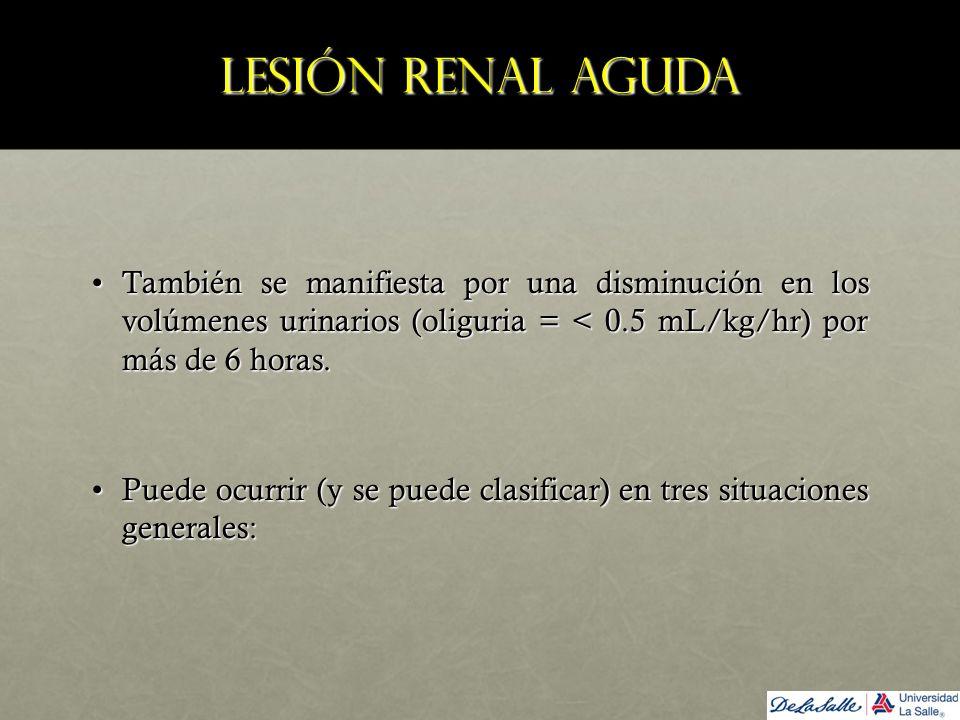 Lesión renal aguda También se manifiesta por una disminución en los volúmenes urinarios (oliguria = < 0.5 mL/kg/hr) por más de 6 horas.También se mani