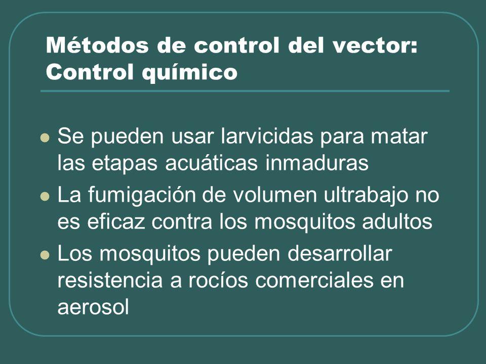 Métodos de control del vector: Control químico Se pueden usar larvicidas para matar las etapas acuáticas inmaduras La fumigación de volumen ultrabajo