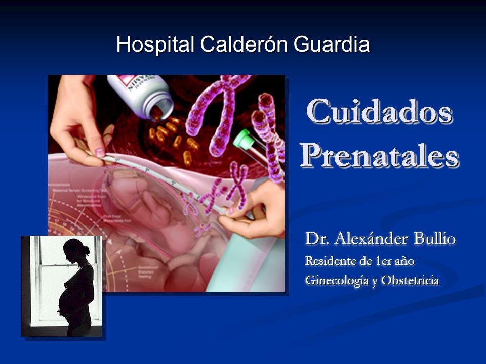 Hospital Calderón Guardia Dr. Alexánder Bullio Residente de 1er año Ginecología y Obstetricia Dr. Alexánder Bullio Residente de 1er año Ginecología y