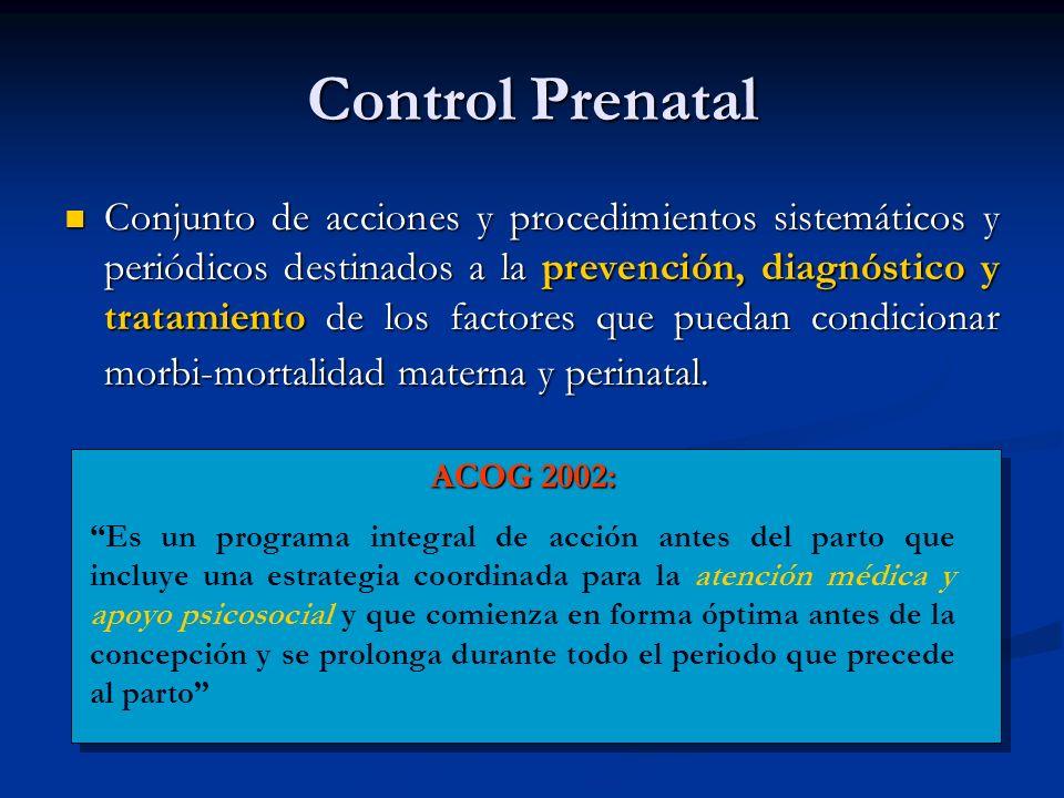 Control Prenatal Conjunto de acciones y procedimientos sistemáticos y periódicos destinados a la prevención, diagnóstico y tratamiento de los factores