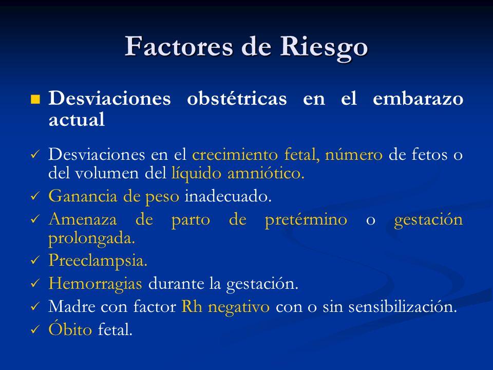 Factores de Riesgo Desviaciones obstétricas en el embarazo actual Desviaciones en el crecimiento fetal, número de fetos o del volumen del líquido amni