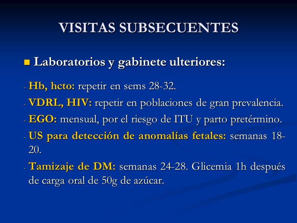 VISITAS SUBSECUENTES Laboratorios y gabinete ulteriores: Laboratorios y gabinete ulteriores: - Hb, hcto: repetir en sems 28-32. - VDRL, HIV: repetir e