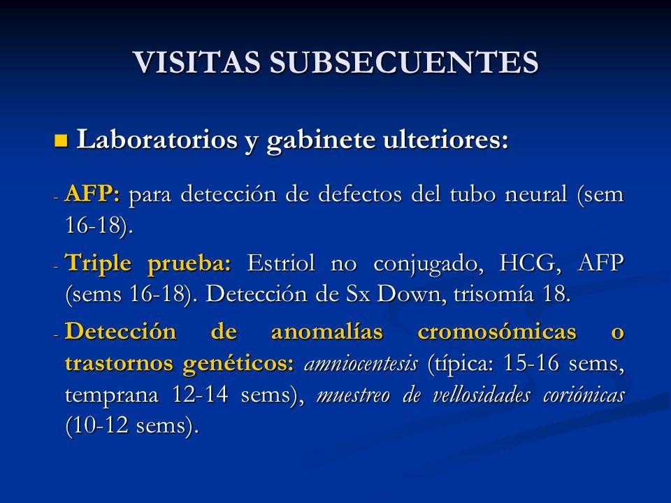 VISITAS SUBSECUENTES Laboratorios y gabinete ulteriores: Laboratorios y gabinete ulteriores: - AFP: para detección de defectos del tubo neural (sem 16