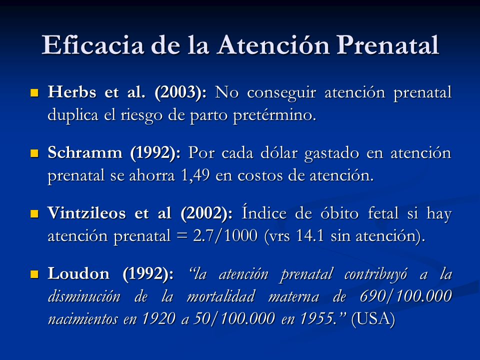 Eficacia de la Atención Prenatal Herbs et al. (2003): No conseguir atención prenatal duplica el riesgo de parto pretérmino. Herbs et al. (2003): No co