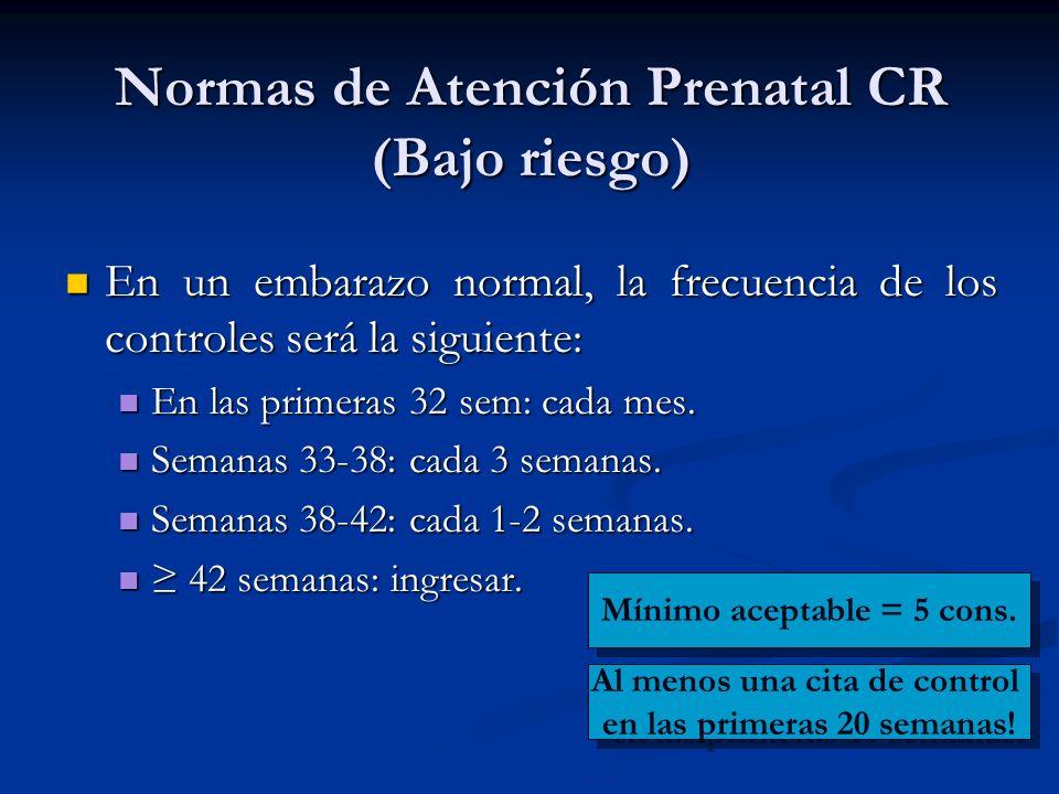 Normas de Atención Prenatal CR (Bajo riesgo) En un embarazo normal, la frecuencia de los controles será la siguiente: En un embarazo normal, la frecue