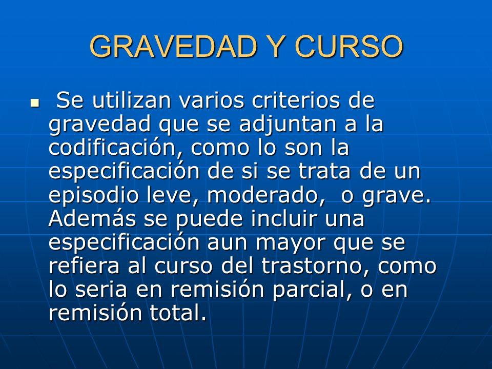 GRAVEDAD Y CURSO Se utilizan varios criterios de gravedad que se adjuntan a la codificación, como lo son la especificación de si se trata de un episod