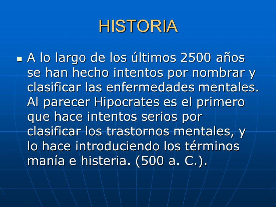 HISTORIA A lo largo de los últimos 2500 años se han hecho intentos por nombrar y clasificar las enfermedades mentales. Al parecer Hipocrates es el pri