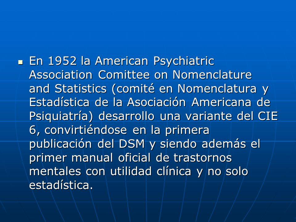 En 1952 la American Psychiatric Association Comittee on Nomenclature and Statistics (comité en Nomenclatura y Estadística de la Asociación Americana d