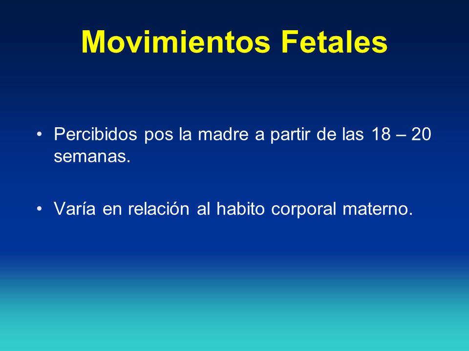 Movimientos Fetales Percibidos pos la madre a partir de las 18 – 20 semanas. Varía en relación al habito corporal materno.