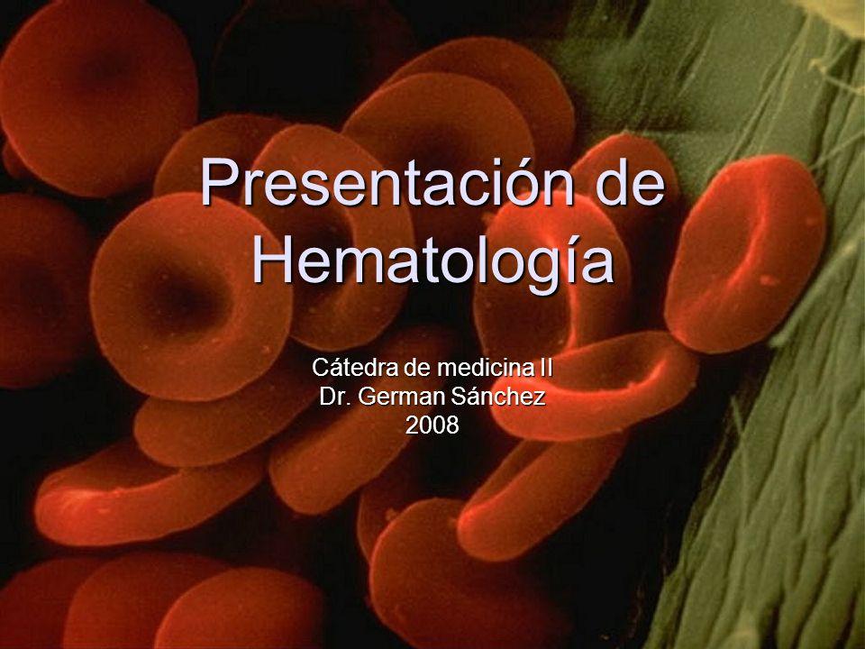 Presentación de Hematología Cátedra de medicina II Dr. German Sánchez 2008