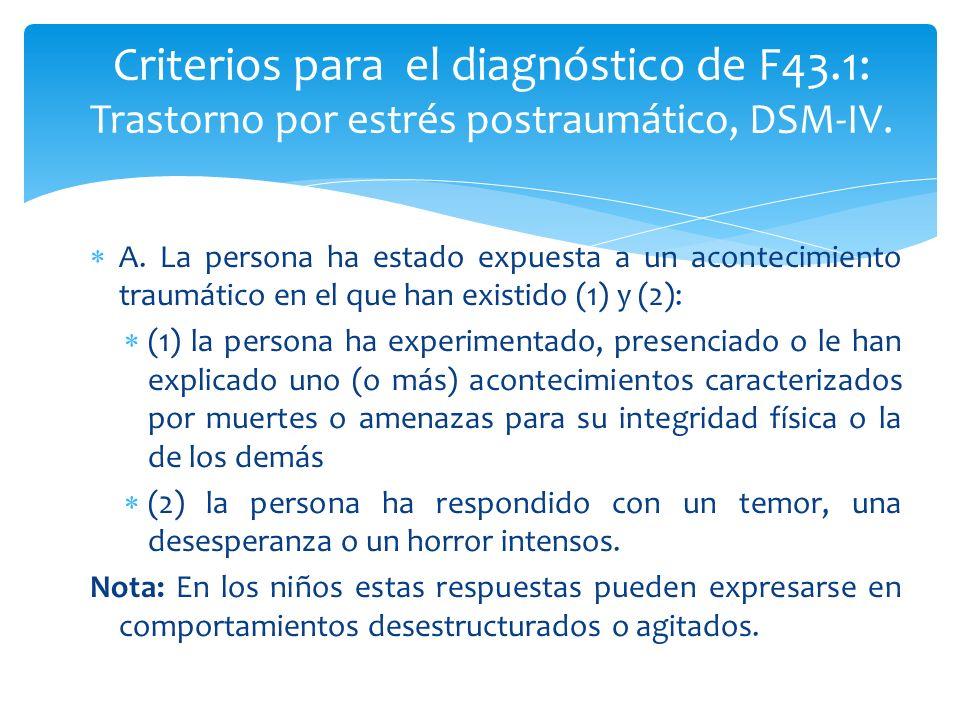 A. La persona ha estado expuesta a un acontecimiento traumático en el que han existido (1) y (2): (1) la persona ha experimentado, presenciado o le ha