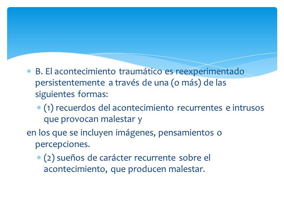 B. El acontecimiento traumático es reexperimentado persistentemente a través de una (o más) de las siguientes formas: (1) recuerdos del acontecimiento
