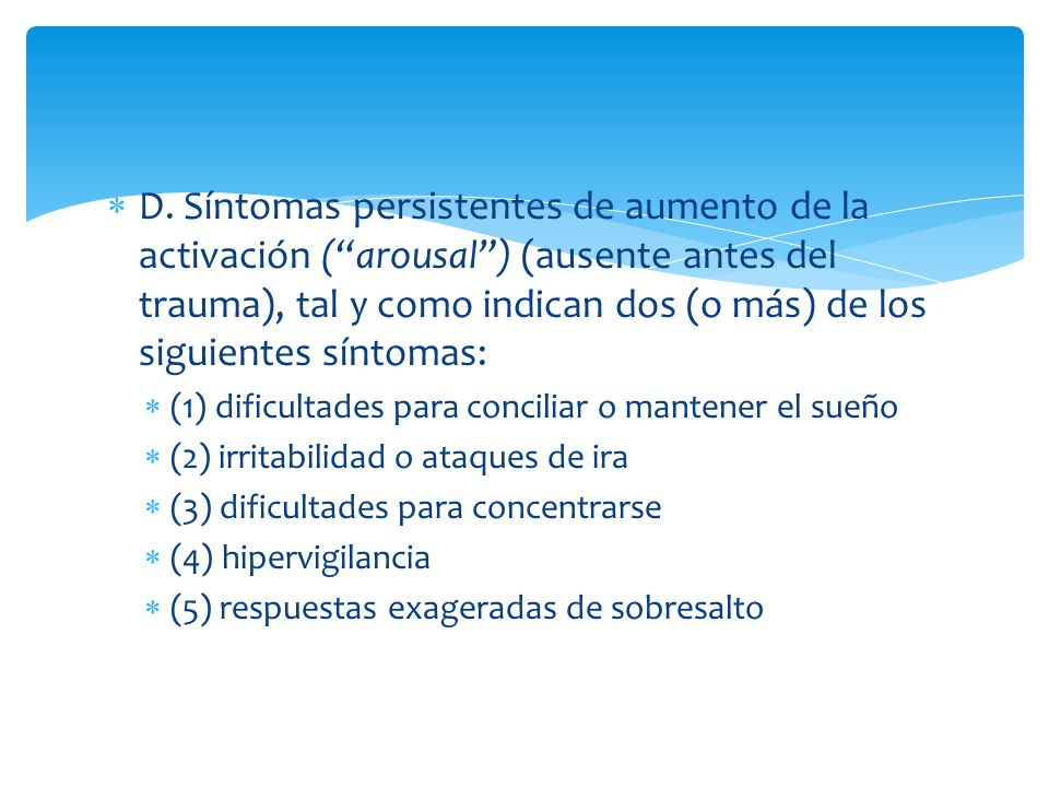 D. Síntomas persistentes de aumento de la activación (arousal) (ausente antes del trauma), tal y como indican dos (o más) de los siguientes síntomas: