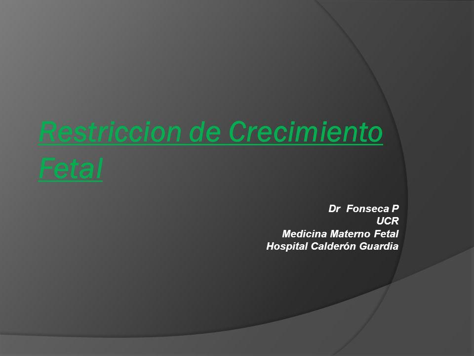 Restriccion de Crecimiento Fetal Dr Fonseca P UCR Medicina Materno Fetal Hospital Calderón Guardia