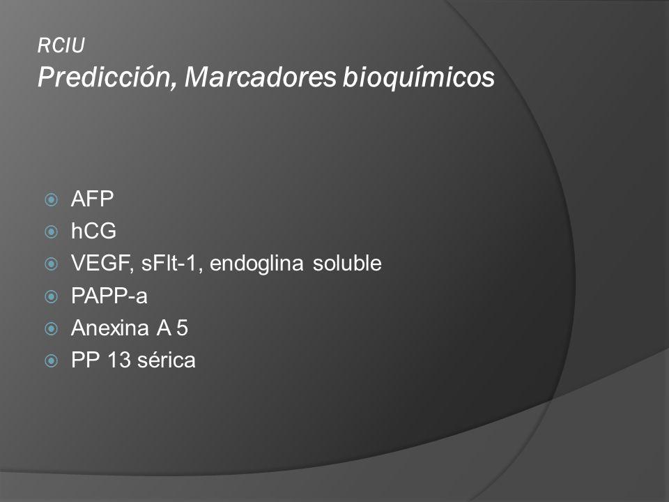 RCIU Predicción, Marcadores bioquímicos AFP hCG VEGF, sFlt-1, endoglina soluble PAPP-a Anexina A 5 PP 13 sérica