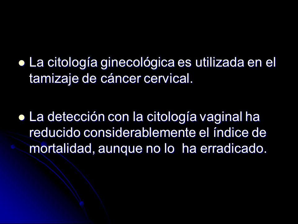 La citología ginecológica es utilizada en el tamizaje de cáncer cervical. La citología ginecológica es utilizada en el tamizaje de cáncer cervical. La