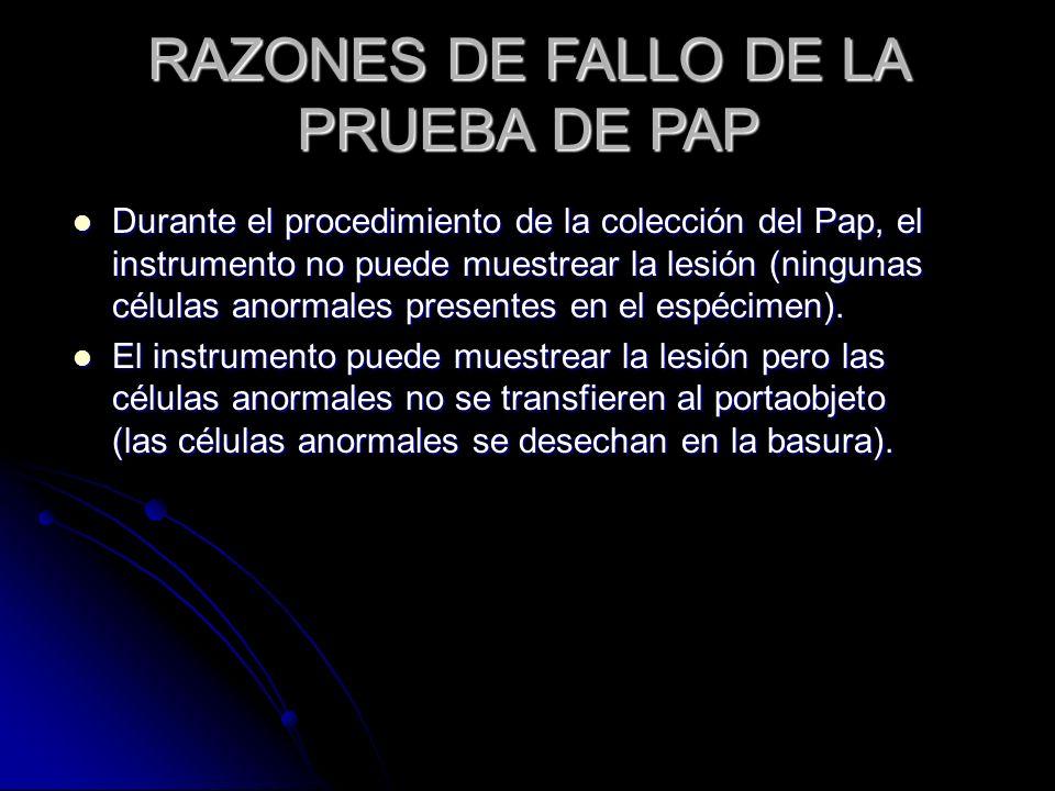 RAZONES DE FALLO DE LA PRUEBA DE PAP Durante el procedimiento de la colección del Pap, el instrumento no puede muestrear la lesión (ningunas células a