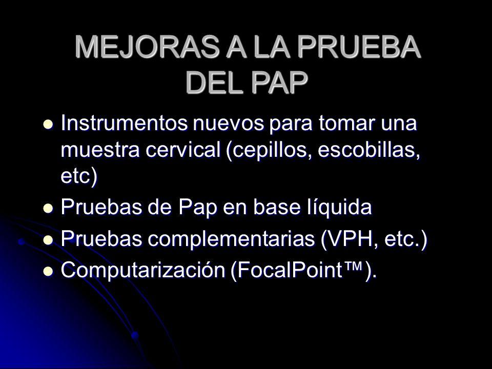 MEJORAS A LA PRUEBA DEL PAP Instrumentos nuevos para tomar una muestra cervical (cepillos, escobillas, etc) Instrumentos nuevos para tomar una muestra