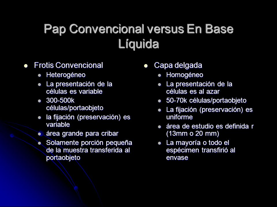 Pap Convencional versus En Base Líquida Frotis Convencional Frotis Convencional Heterogéneo Heterogéneo La presentación de la células es variable La p